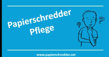 Papierschredder Pflege - Ratgeber